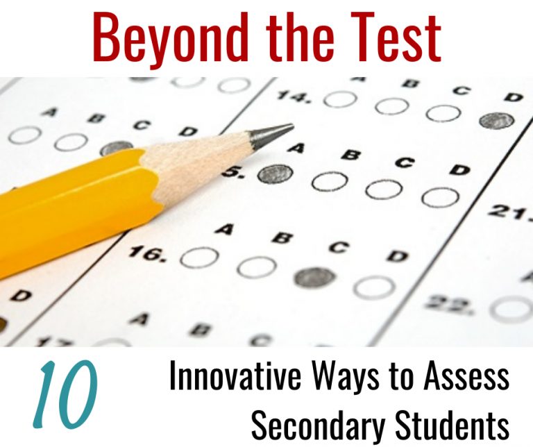 Beyond the Test: 10 Innovative Ways to Assess Secondary Students