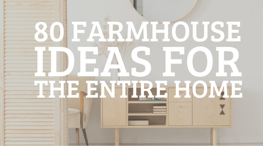 80 FARMHOUSE HOME DECOR IDEAS FOR THE ENTIRE HOUSE