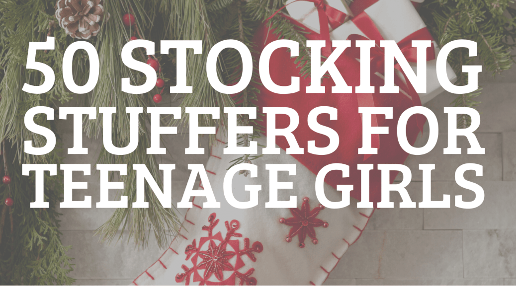50 SIMPLE STOCKING STUFFERS FOR TEENAGE GIRLS