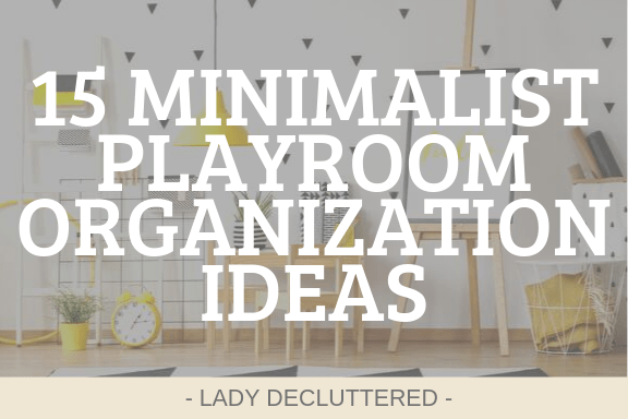 15 MINIMALIST PLAYROOM ORGANIZATION IDEAS